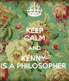 Poster: KEEP CALM AND KENNY  IS A PHILOSOPHER