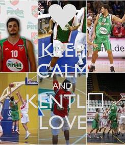 Poster: KEEP CALM AND  KENTLİ LOVE
