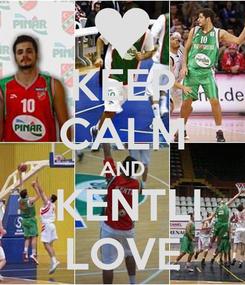 Poster: KEEP CALM AND  KENTLI LOVE