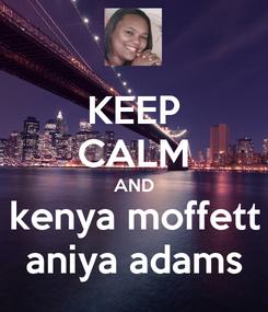 Poster: KEEP CALM AND kenya moffett aniya adams