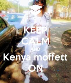 Poster: KEEP CALM AND Kenya moffett ON