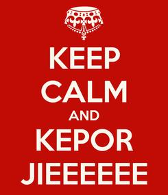 Poster: KEEP CALM AND KEPOR JIEEEEEE