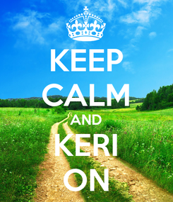 Poster: KEEP CALM AND KERI ON