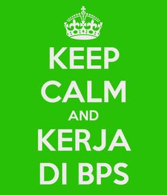 Poster: KEEP CALM AND KERJA DI BPS