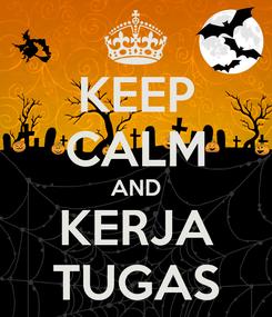 Poster: KEEP CALM AND KERJA TUGAS