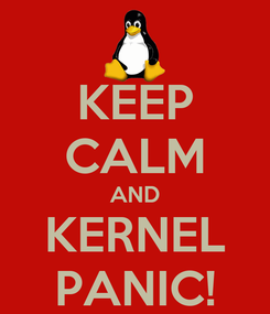 Poster: KEEP CALM AND KERNEL PANIC!