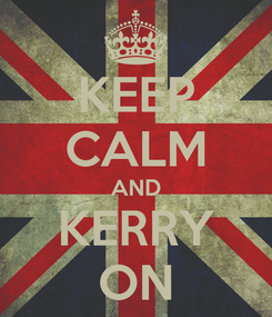 Poster: KEEP CALM AND KERRY ON