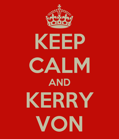 Poster: KEEP CALM AND KERRY VON