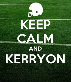 Poster: KEEP CALM AND KERRYON