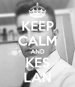 Poster: KEEP CALM AND KES LAN