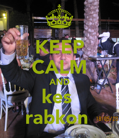Poster: KEEP CALM AND kes  rabkon