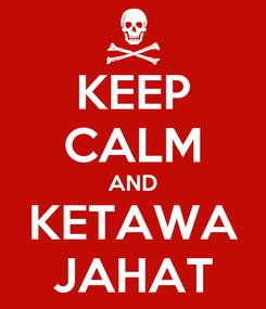 Poster: KEEP CALM AND KETAWA JAHAT