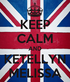 Poster: KEEP CALM AND KETELLYN MELISSA