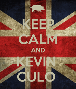 Poster: KEEP CALM AND KEVIN  CULO