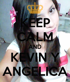 Poster: KEEP CALM AND KEVIN Y ANGELICA