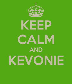 Poster: KEEP CALM AND KEVONIE