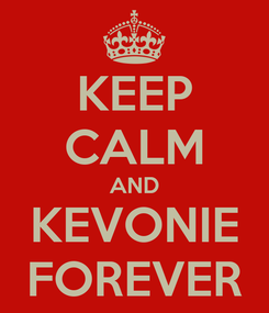 Poster: KEEP CALM AND KEVONIE FOREVER