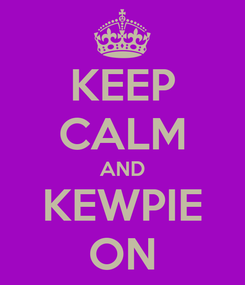 Poster: KEEP CALM AND KEWPIE ON