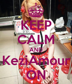 Poster: KEEP CALM AND KeziAmour ON