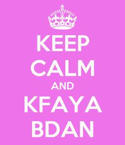 Poster: KEEP CALM AND KFAYA BDAN