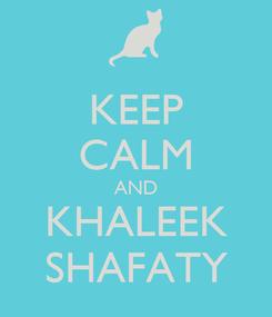 Poster: KEEP CALM AND KHALEEK SHAFATY