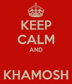 Poster: KEEP CALM AND  KHAMOSH