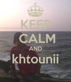 Poster: KEEP  CALM AND khtounii