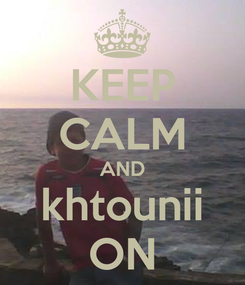 Poster: KEEP CALM AND khtounii ON