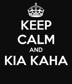 Poster: KEEP CALM AND KIA KAHA