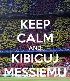 Poster: KEEP CALM AND KIBICUJ MESSIEMU