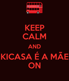 Poster: KEEP CALM AND KICASA É A MÃE ON