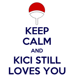 Poster: KEEP CALM AND KICI STILL LOVES YOU