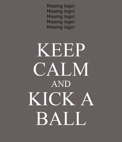 Poster: KEEP CALM AND KICK A BALL