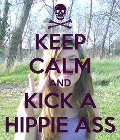 Poster: KEEP CALM AND KICK A HIPPIE ASS