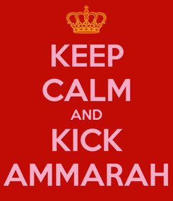 Poster: KEEP CALM AND KICK AMMARAH