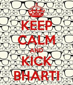 Poster: KEEP CALM AND KICK BHARTI