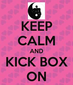 Poster: KEEP CALM AND KICK BOX ON