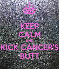 Poster: KEEP CALM AND KICK CANCER'S BUTT