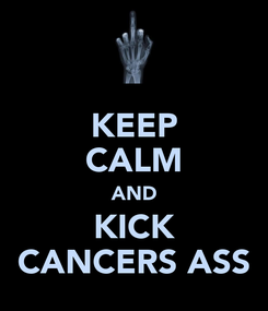 Poster: KEEP CALM AND KICK CANCERS ASS