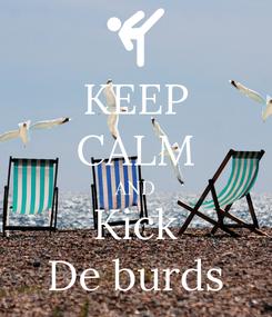 Poster: KEEP CALM AND Kick De burds