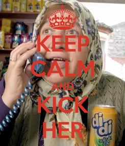 Poster: KEEP CALM AND KICK HER