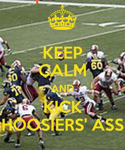 Poster: KEEP CALM AND KICK HOOSIERS' ASS