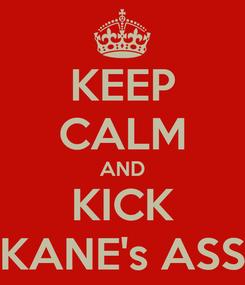 Poster: KEEP CALM AND KICK KANE's ASS