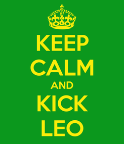Poster: KEEP CALM AND KICK LEO