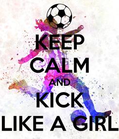Poster: KEEP CALM AND KICK LIKE A GIRL
