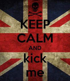 Poster: KEEP CALM AND kick me