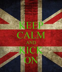 Poster: KEEP CALM AND KICK ON