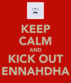 Poster: KEEP CALM AND KICK OUT ENNAHDHA