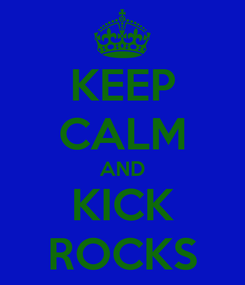 Poster: KEEP CALM AND KICK ROCKS