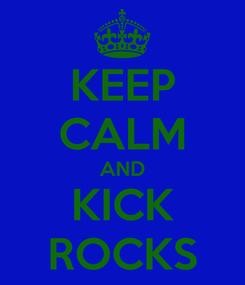 Poster: KEEP CALM AND KICK ROCKS